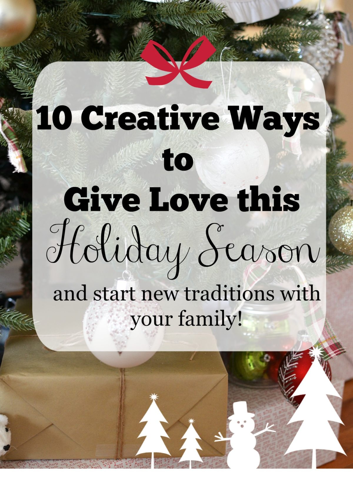 10 Ways to Give Love This Holiday Season and start new traditions with your family